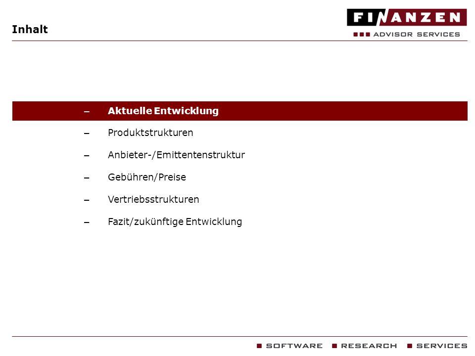 – Aktuelle Entwicklung – Produktstrukturen – Anbieter-/Emittentenstruktur – Gebühren/Preise – Vertriebsstrukturen – Fazit/zukünftige Entwicklung Inhal