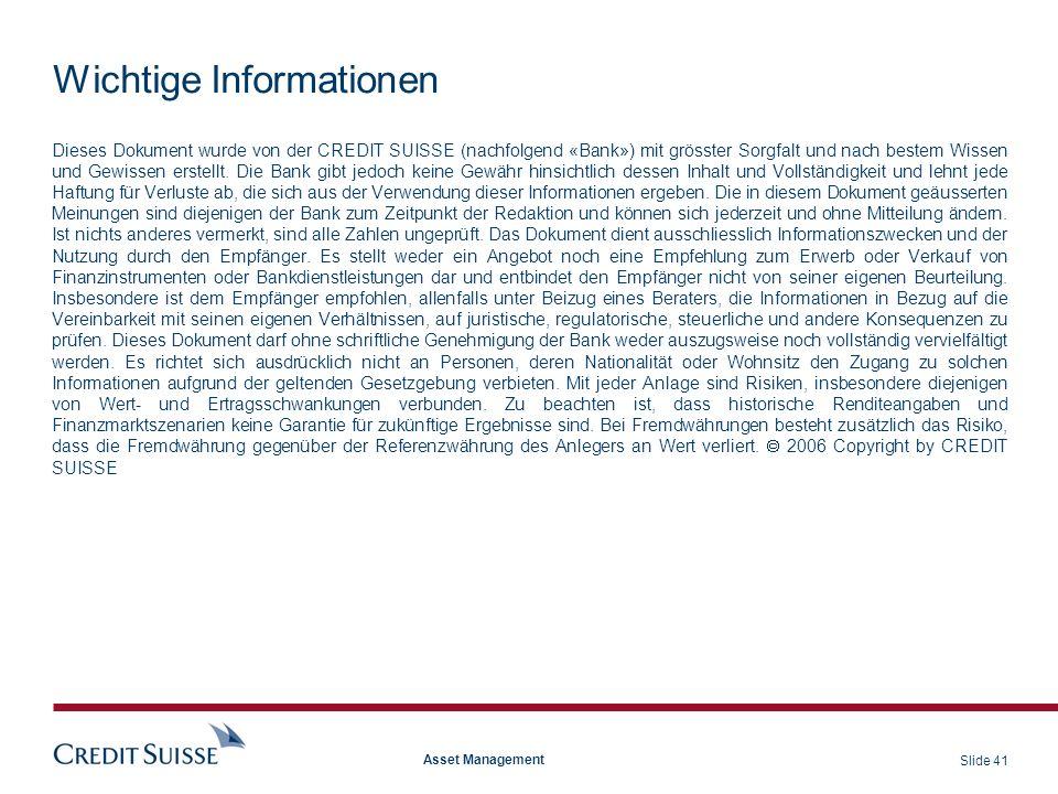 Slide 41 Asset Management Wichtige Informationen Dieses Dokument wurde von der CREDIT SUISSE (nachfolgend «Bank») mit grösster Sorgfalt und nach beste