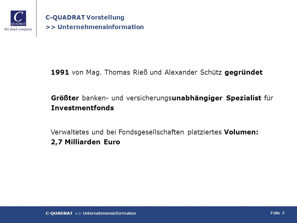 Folie 4 C-QUADRAT >> Unternehmensinformation TOTAL RETURN Produkte BENCHMARK-orientierte Produkte ALTERNATIVE INVESTMENT Produkte KAPITAL-garantierte Produkte C-QUADRAT Produktpalette