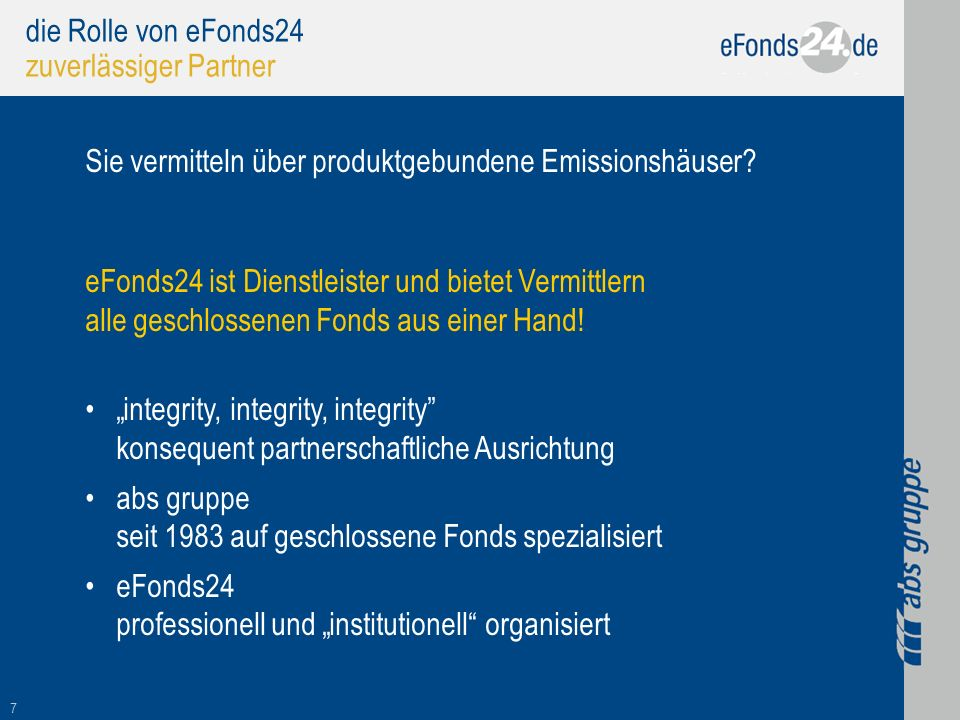 7 die Rolle von eFonds24 zuverlässiger Partner Sie vermitteln über produktgebundene Emissionshäuser? eFonds24 ist Dienstleister und bietet Vermittlern