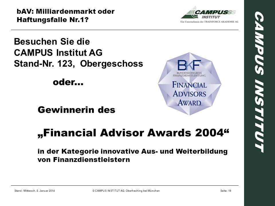bAV: Milliardenmarkt oder Haftungsfalle Nr.1? Stand: Mittwoch, 8. Januar 2014© CAMPUS INSTITUT AG, Oberhaching bei MünchenSeite: 19 Besuchen Sie die C
