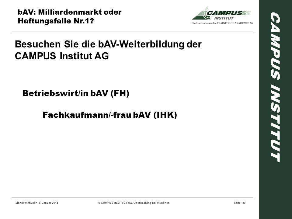 bAV: Milliardenmarkt oder Haftungsfalle Nr.1? Stand: Mittwoch, 8. Januar 2014© CAMPUS INSTITUT AG, Oberhaching bei MünchenSeite: 20 Besuchen Sie die b