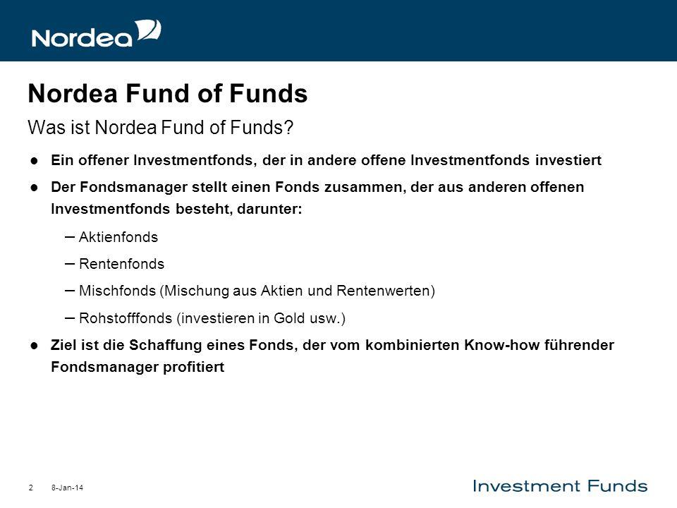 8-Jan-142 Nordea Fund of Funds Was ist Nordea Fund of Funds? Ein offener Investmentfonds, der in andere offene Investmentfonds investiert Der Fondsman