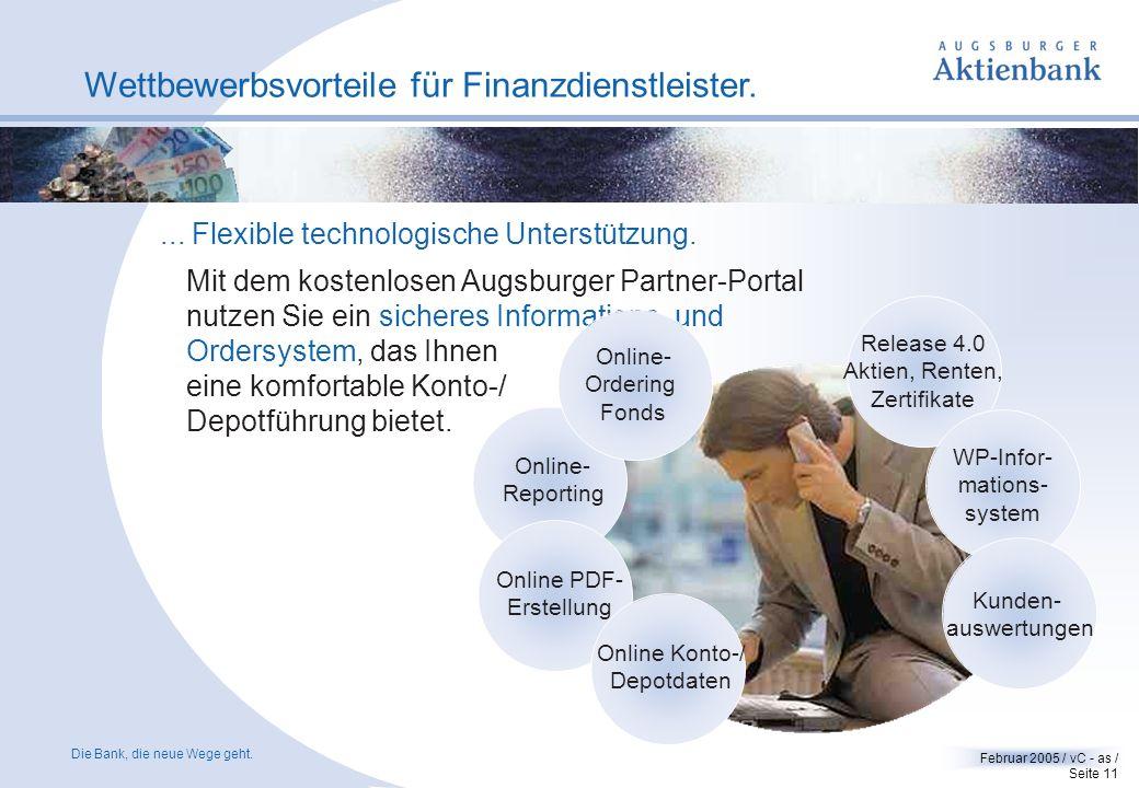Die Bank, die neue Wege geht. Februar 2005 / vC - as / Seite 10 Wettbewerbsvorteile für Finanzdienstleister. Wählen Sie aus unserem breiten Spektrum a