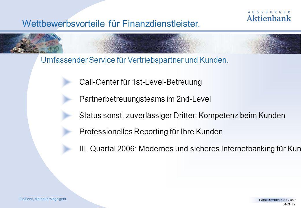 Die Bank, die neue Wege geht. Februar 2005 / vC - as / Seite 11 Wettbewerbsvorteile für Finanzdienstleister. Mit dem kostenlosen Augsburger Partner-Po