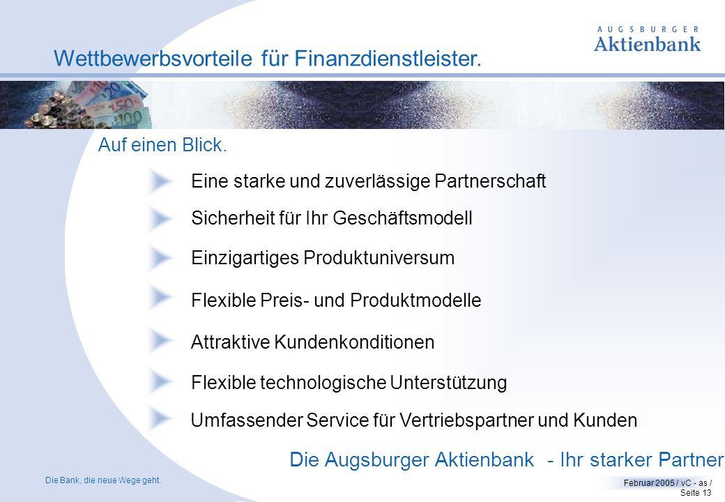Die Bank, die neue Wege geht. Februar 2005 / vC - as / Seite 12 Umfassender Service für Vertriebspartner und Kunden. Wettbewerbsvorteile für Finanzdie