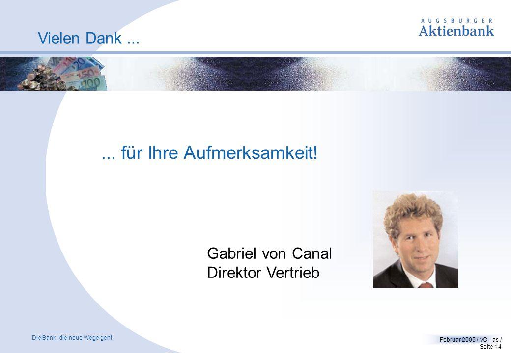 Die Bank, die neue Wege geht. Februar 2005 / vC - as / Seite 13 Wettbewerbsvorteile für Finanzdienstleister. Die Augsburger Aktienbank - Ihr starker P