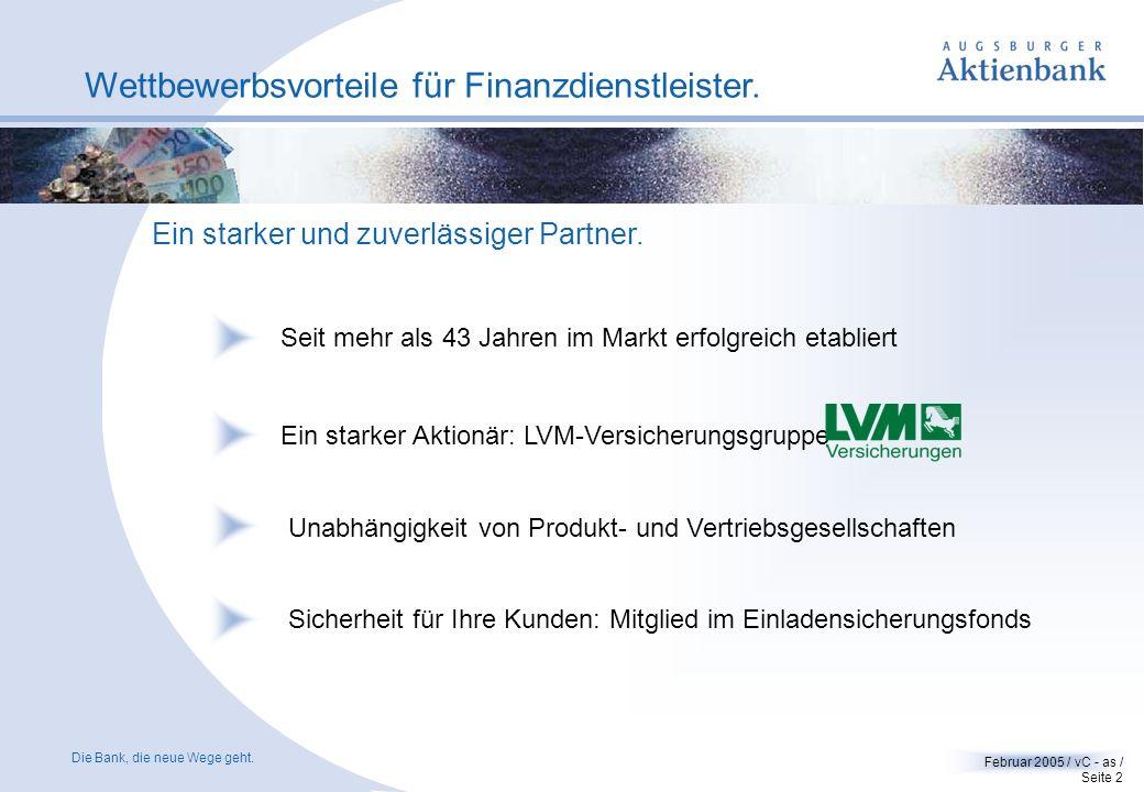Die Bank, die neue Wege geht. Februar 2005 / vC - as / Seite 1 Wettbewerbsvorteile für Finanzdienstleister. Dominanz der Banken/Sparkassen73 % Makler/