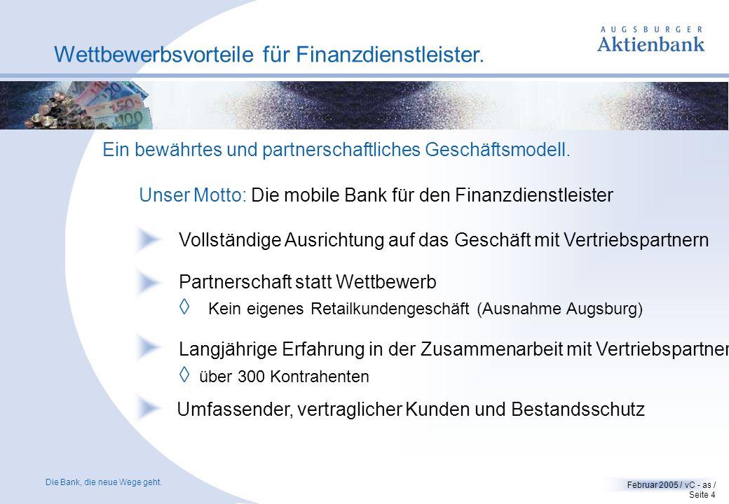 Die Bank, die neue Wege geht. Februar 2005 / vC - as / Seite 3 Wettbewerbsvorteile für Finanzdienstleister.... Ein starker und zuverlässiger Partner.