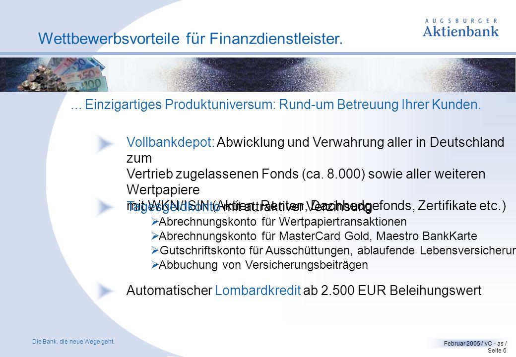 Die Bank, die neue Wege geht. Februar 2005 / vC - as / Seite 5 Wettbewerbsvorteile für Finanzdienstleister. Die Augsburger Aktienbank versteht sich al
