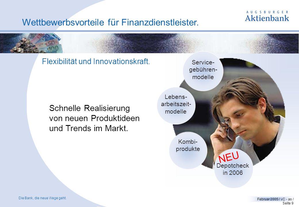 Die Bank, die neue Wege geht. Februar 2005 / vC - as / Seite 8 Wettbewerbsvorteile für Finanzdienstleister. Attraktive Kundenkonditionen. Soll- und Ha
