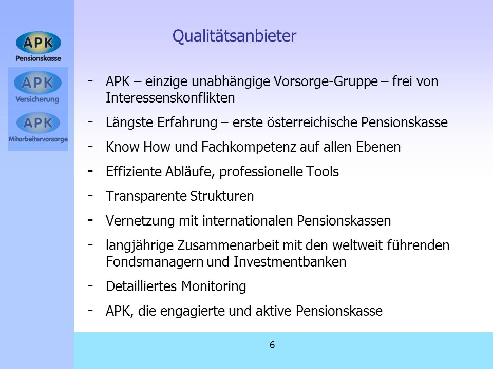 6 Qualitätsanbieter - APK – einzige unabhängige Vorsorge-Gruppe – frei von Interessenskonflikten - Längste Erfahrung – erste österreichische Pensionsk