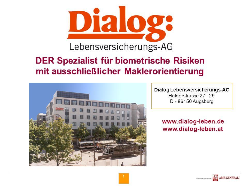 1 DER Spezialist für biometrische Risiken mit ausschließlicher Maklerorientierung Dialog Lebensversicherungs-AG Halderstrasse 27 - 29 D - 86150 Augsbu