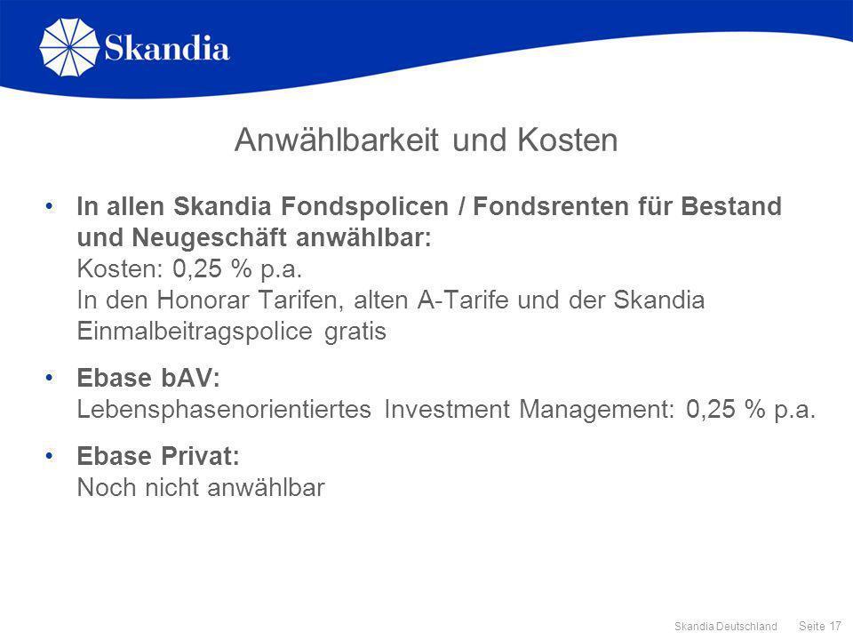 Seite 17 Skandia Deutschland Anwählbarkeit und Kosten In allen Skandia Fondspolicen / Fondsrenten für Bestand und Neugeschäft anwählbar: Kosten: 0,25