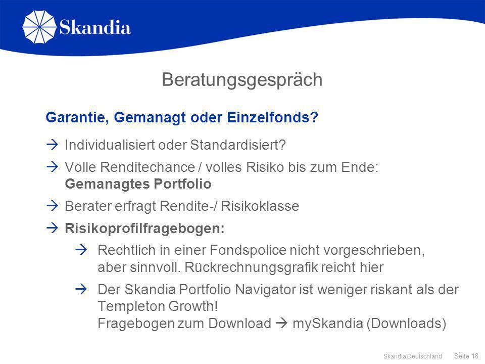 Seite 18 Skandia Deutschland Beratungsgespräch Garantie, Gemanagt oder Einzelfonds? Individualisiert oder Standardisiert? Volle Renditechance / volles