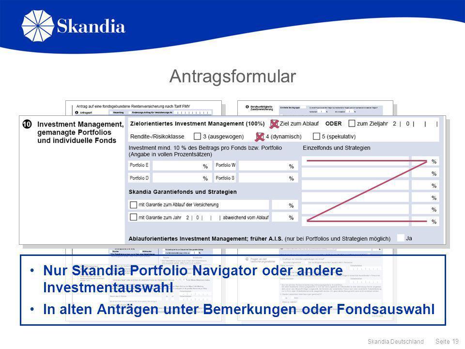 Seite 19 Skandia Deutschland Antragsformular Nur Skandia Portfolio Navigator oder andere Investmentauswahl In alten Anträgen unter Bemerkungen oder Fo