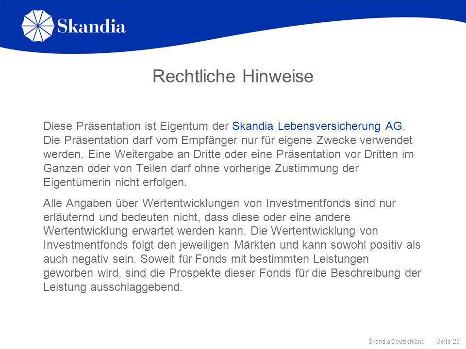 Seite 23 Skandia Deutschland Rechtliche Hinweise Diese Präsentation ist Eigentum der Skandia Lebensversicherung AG. Die Präsentation darf vom Empfänge