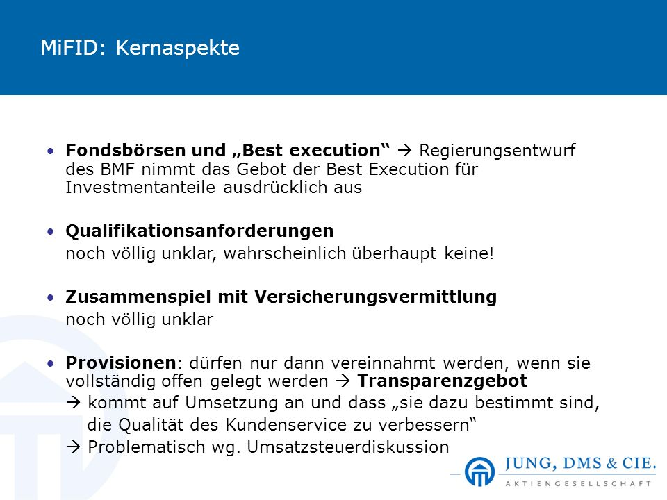 MiFID: Kernaspekte Fondsbörsen und Best execution Regierungsentwurf des BMF nimmt das Gebot der Best Execution für Investmentanteile ausdrücklich aus