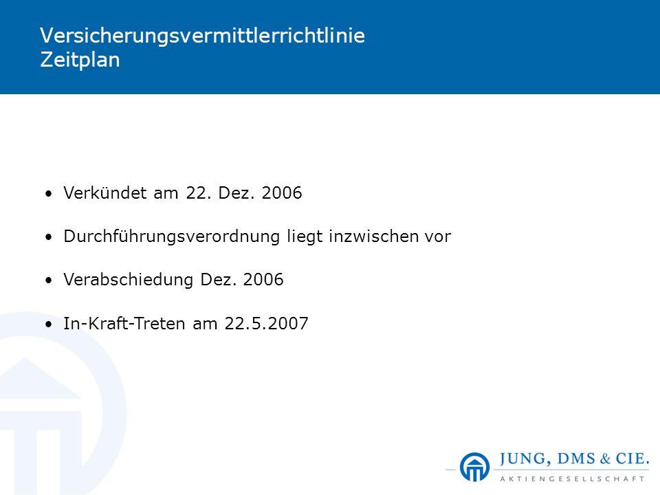 Versicherungsvermittlerrichtlinie Zeitplan Verkündet am 22. Dez. 2006 Durchführungsverordnung liegt inzwischen vor Verabschiedung Dez. 2006 In-Kraft-T