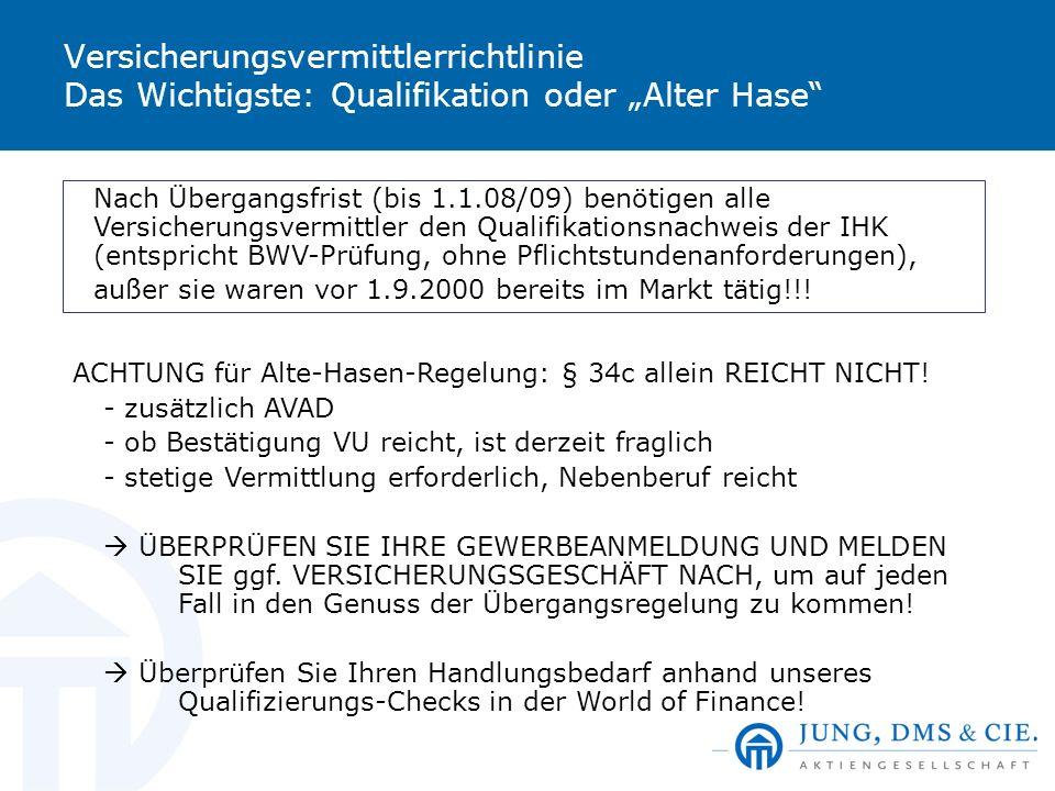 Versicherungsvermittlerrichtlinie Das Wichtigste: Qualifikation oder Alter Hase ACHTUNG für Alte-Hasen-Regelung: § 34c allein REICHT NICHT! - zusätzli