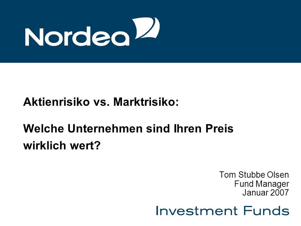 Aktienrisiko vs. Marktrisiko: Welche Unternehmen sind Ihren Preis wirklich wert? Tom Stubbe Olsen Fund Manager Januar 2007