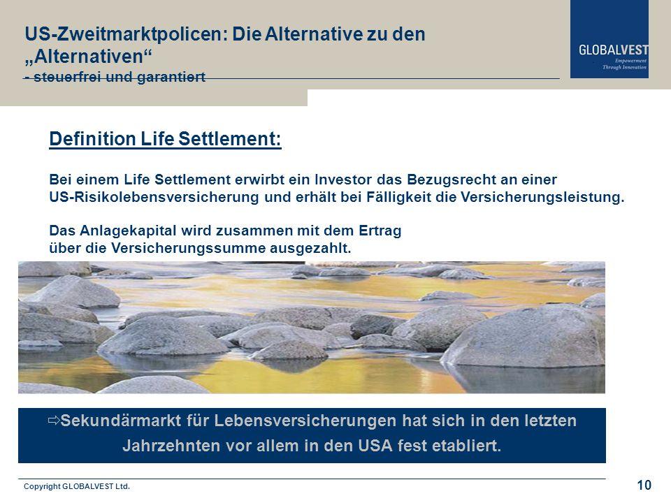 Copyright GLOBALVEST Ltd. 10 US-Zweitmarktpolicen: Die Alternative zu den Alternativen - steuerfrei und garantiert Sekundärmarkt für Lebensversicherun