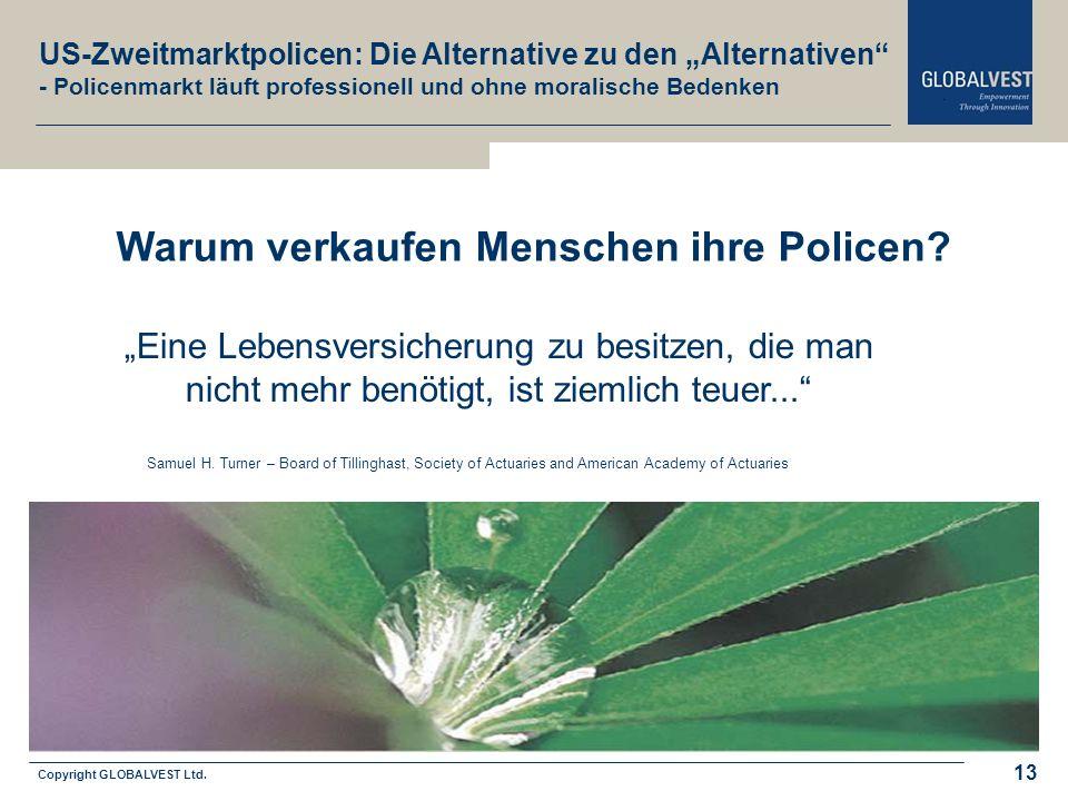 Copyright GLOBALVEST Ltd. Leitbild 13 Warum verkaufen Menschen ihre Policen? Eine Lebensversicherung zu besitzen, die man nicht mehr benötigt, ist zie