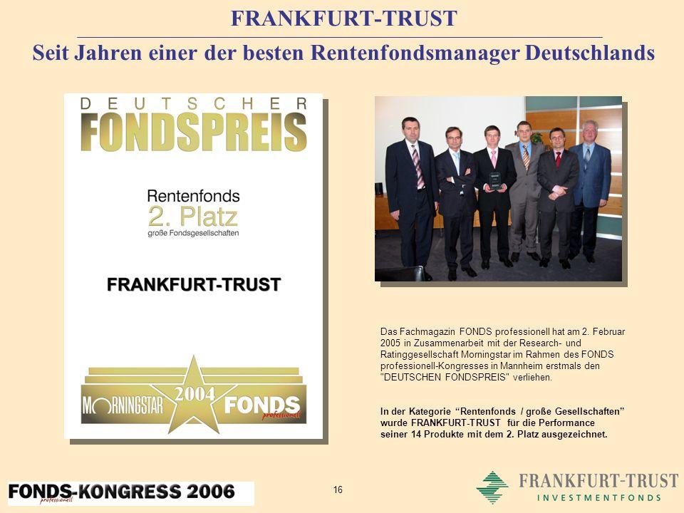 16 FRANKFURT-TRUST Seit Jahren einer der besten Rentenfondsmanager Deutschlands Das Fachmagazin FONDS professionell hat am 2.