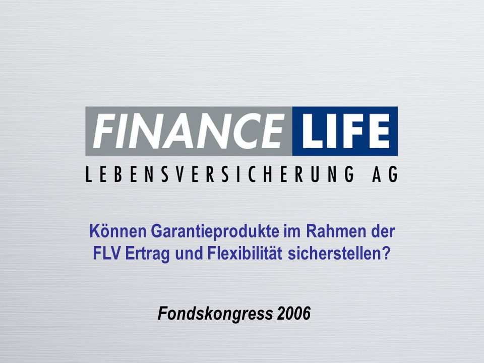 © FinanceLife Lebensversicherung AG / Abteilung Vertrieb, Marketing, PR http://www.financelife.com WAS IST ENTSCHEIDEND ?