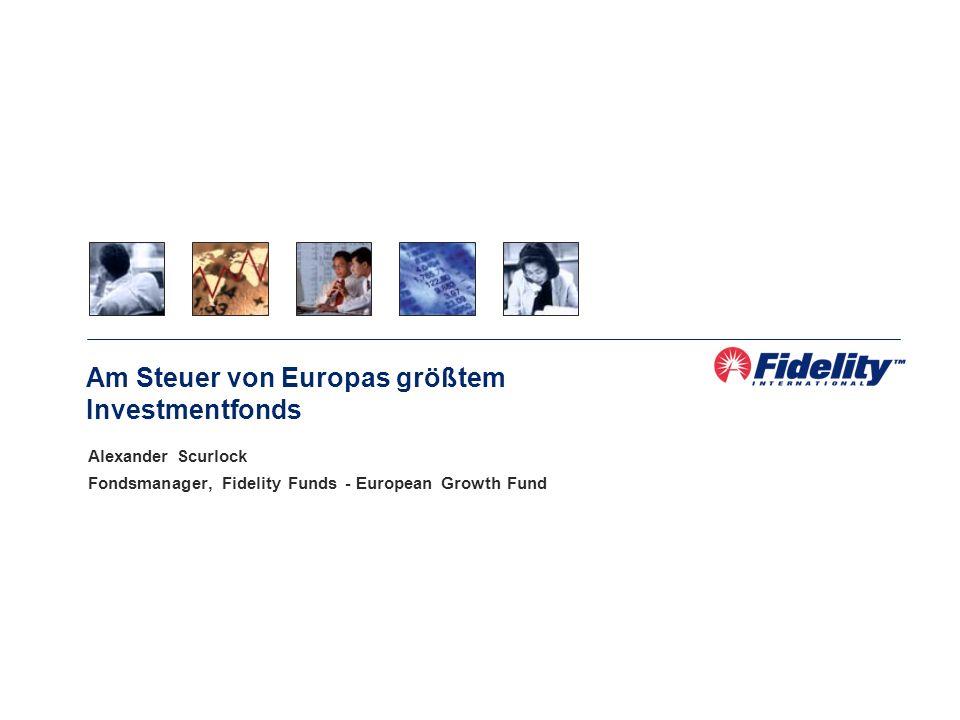Alexander Scurlock Fondsmanager, Fidelity Funds - European Growth Fund Am Steuer von Europas größtem Investmentfonds