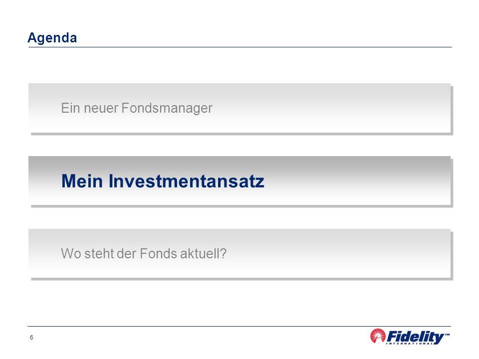 6 Agenda Ein neuer Fondsmanager Mein Investmentansatz Wo steht der Fonds aktuell?