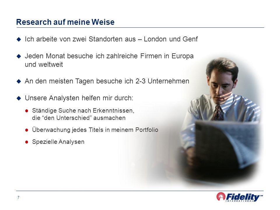 7 Research auf meine Weise Ich arbeite von zwei Standorten aus – London und Genf Jeden Monat besuche ich zahlreiche Firmen in Europa und weltweit An d