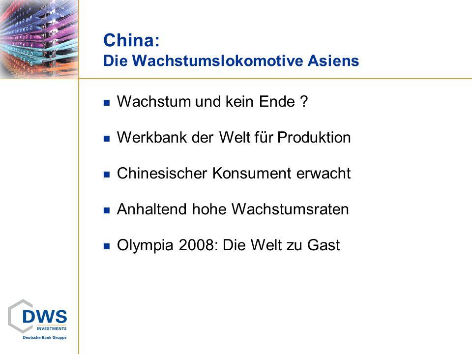 Wachstum und kein Ende ? Werkbank der Welt für Produktion Chinesischer Konsument erwacht Anhaltend hohe Wachstumsraten Olympia 2008: Die Welt zu Gast