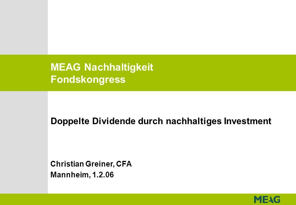 MEAG Nachhaltigkeit Fondskongress Christian Greiner, CFA Mannheim, 1.2.06 Doppelte Dividende durch nachhaltiges Investment