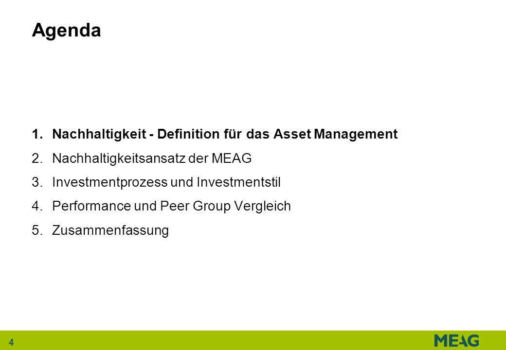 4 Agenda 1.Nachhaltigkeit - Definition für das Asset Management 2.Nachhaltigkeitsansatz der MEAG 3.Investmentprozess und Investmentstil 4.Performance