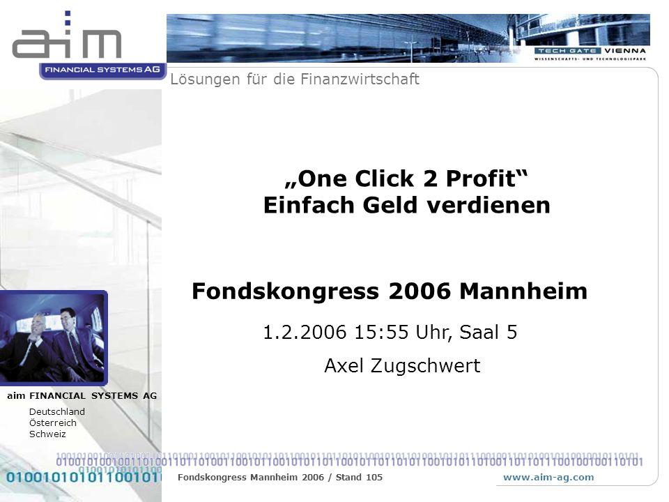www.aim-ag.com Lösungen für die Finanzwirtschaft Fondskongress Mannheim 2006 / Stand 105 Produktdaten: Konditionen, Tarife Anträge/Verträge Transaktionen, Orders und Bestände Financial CRM Provisionen ALLFINANZ: Verträge, Transaktionen, Bestände