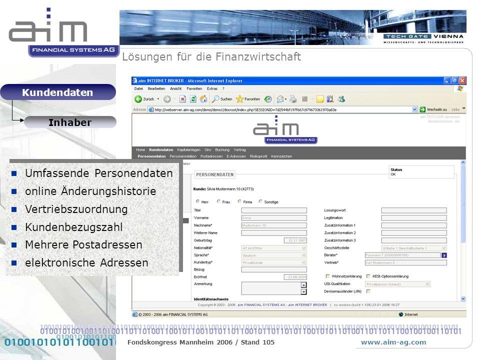 www.aim-ag.com Lösungen für die Finanzwirtschaft Fondskongress Mannheim 2006 / Stand 105 Kundendaten Kennzeichnungen Marketingattribute Stammdatenerweiterung Minimaler Erfassungsaufwand integriert für Kampagnen integriert für Abwicklung Marketingattribute Stammdatenerweiterung Minimaler Erfassungsaufwand integriert für Kampagnen integriert für Abwicklung