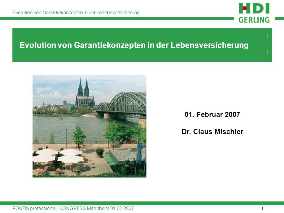 1 Evolution von Garantiekonzepten in der Lebensversicherung FONDS professionell-KONGRESS Mannheim 01.02.2007 Evolution von Garantiekonzepten in der Le