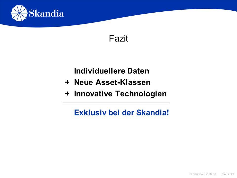 Seite 19 Skandia Deutschland Fazit Individuellere Daten +Neue Asset-Klassen +Innovative Technologien Exklusiv bei der Skandia!