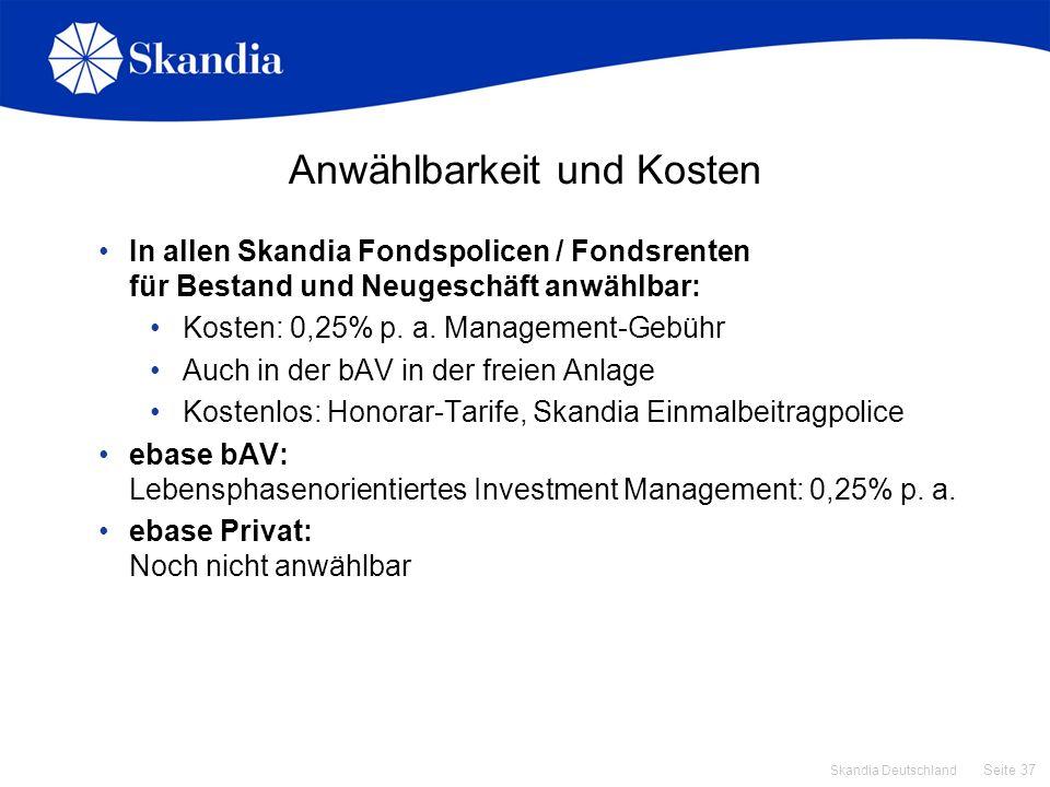 Seite 37 Skandia Deutschland Anwählbarkeit und Kosten In allen Skandia Fondspolicen / Fondsrenten für Bestand und Neugeschäft anwählbar: Kosten: 0,25%