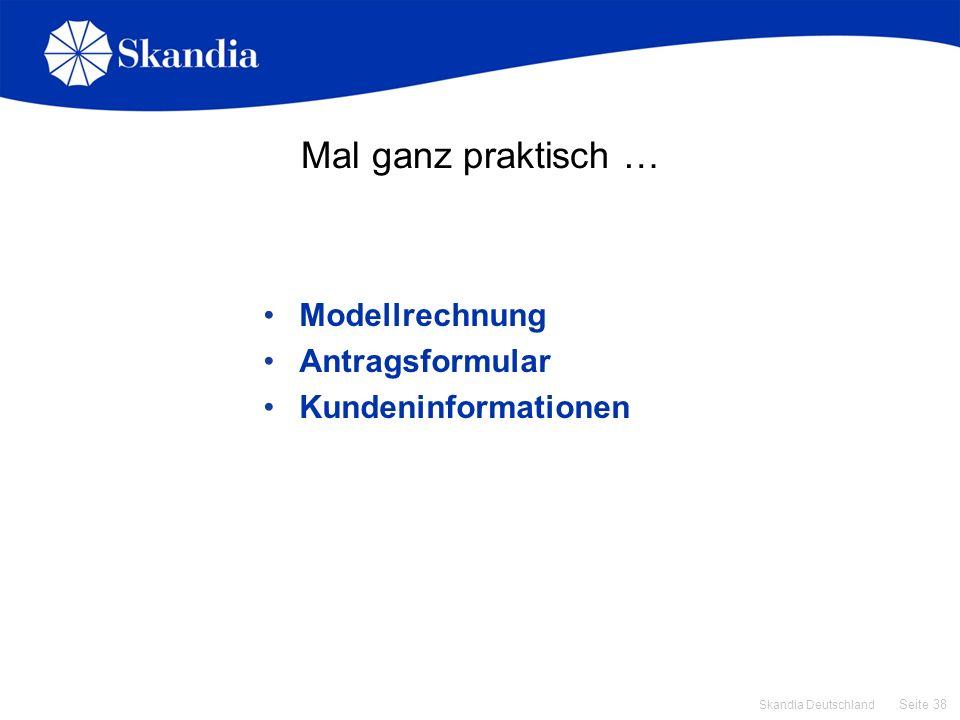 Seite 38 Skandia Deutschland Mal ganz praktisch … Modellrechnung Antragsformular Kundeninformationen