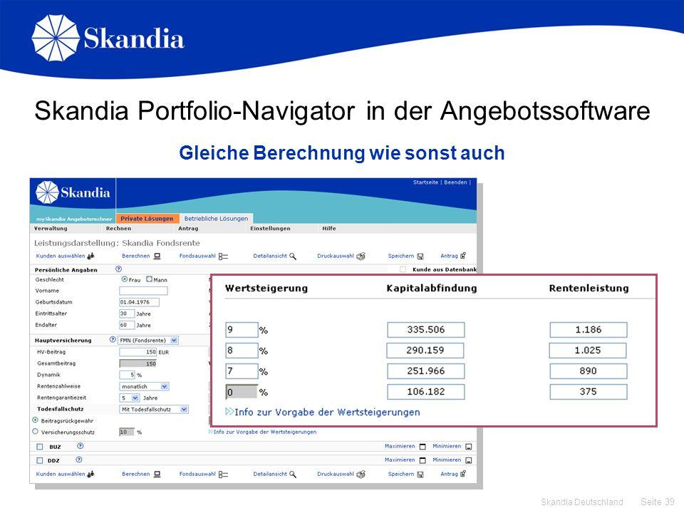 Seite 39 Skandia Deutschland Skandia Portfolio-Navigator in der Angebotssoftware Gleiche Berechnung wie sonst auch