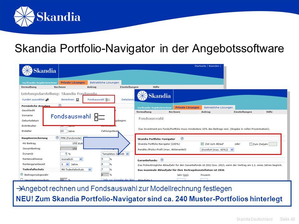 Seite 40 Skandia Deutschland Skandia Portfolio-Navigator in der Angebotssoftware Angebot rechnen und Fondsauswahl zur Modellrechnung festlegen NEU! Zu