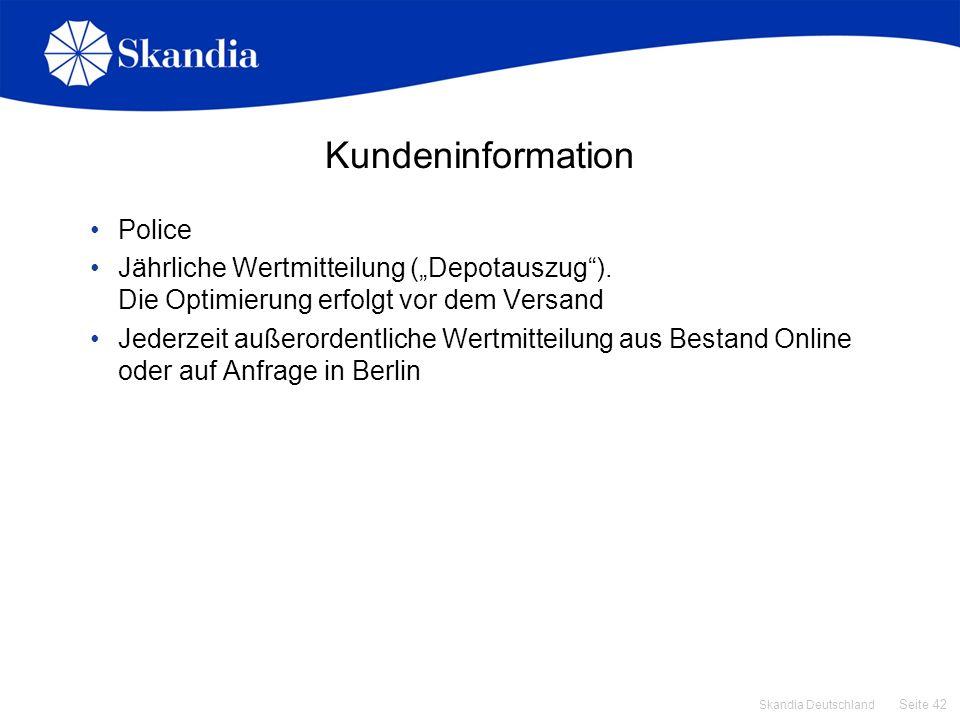 Seite 42 Skandia Deutschland Kundeninformation Police Jährliche Wertmitteilung (Depotauszug). Die Optimierung erfolgt vor dem Versand Jederzeit außero