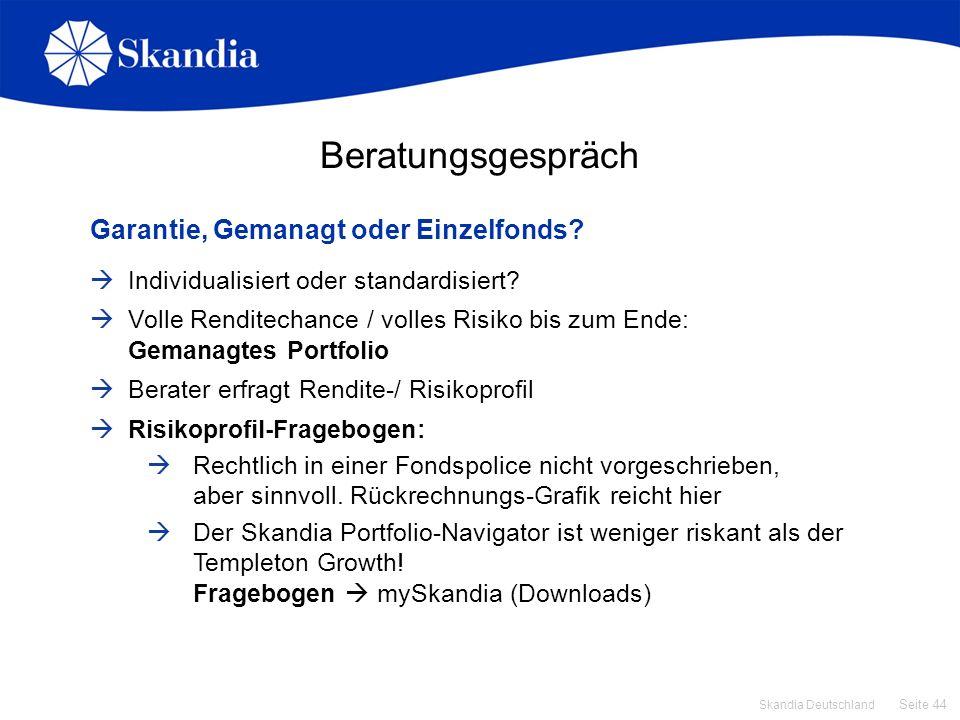 Seite 44 Skandia Deutschland Beratungsgespräch Garantie, Gemanagt oder Einzelfonds? Individualisiert oder standardisiert? Volle Renditechance / volles