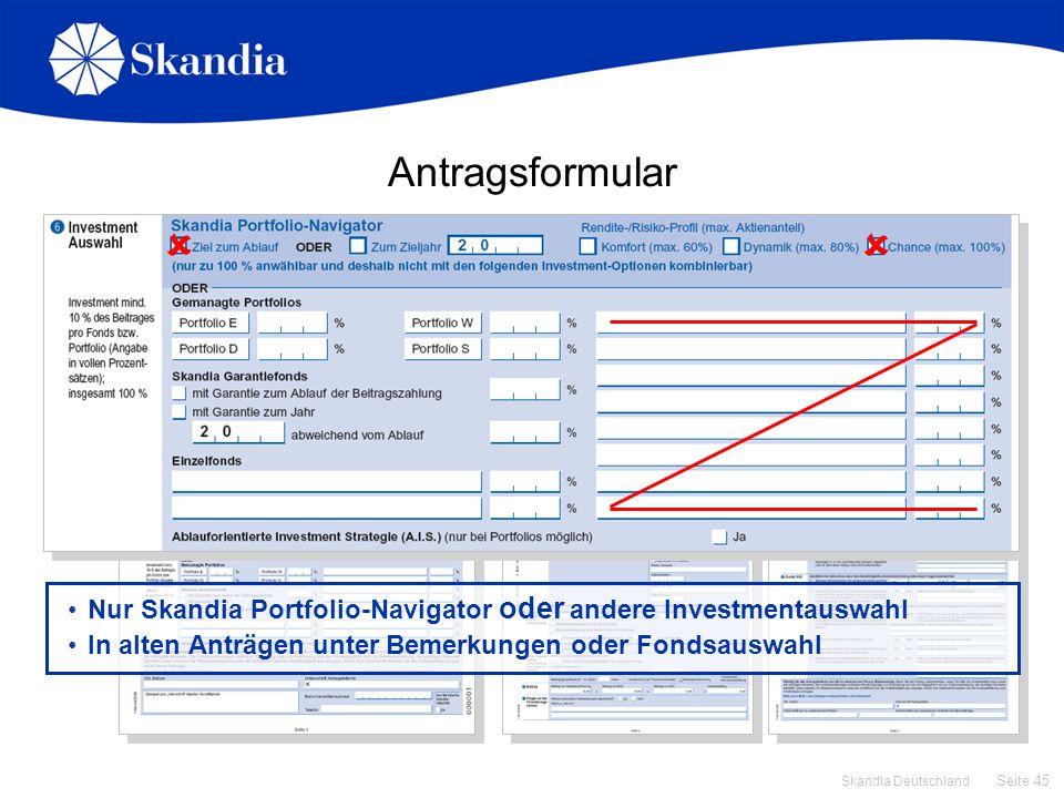 Seite 45 Skandia Deutschland Antragsformular Zusatzblätter nur ausfüllen, wenn … Todesfallschutz mehr als 10 % und/oder Beitragssumme mehr als 100.00