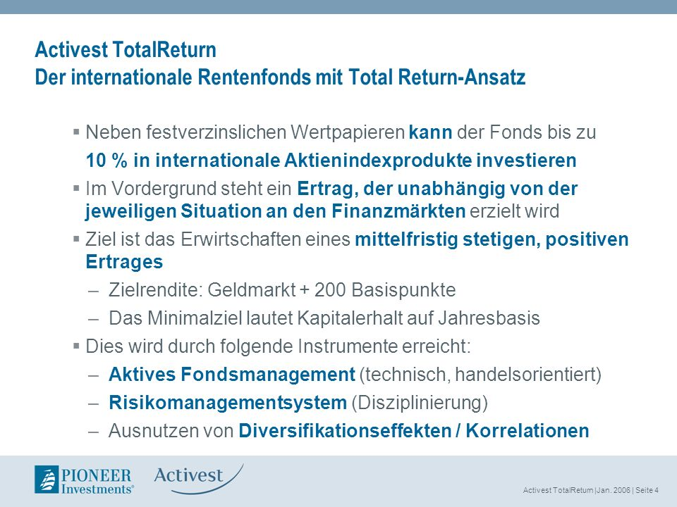 Activest TotalReturn |Jan. 2006 | Seite 4 Activest TotalReturn Der internationale Rentenfonds mit Total Return-Ansatz Neben festverzinslichen Wertpapi