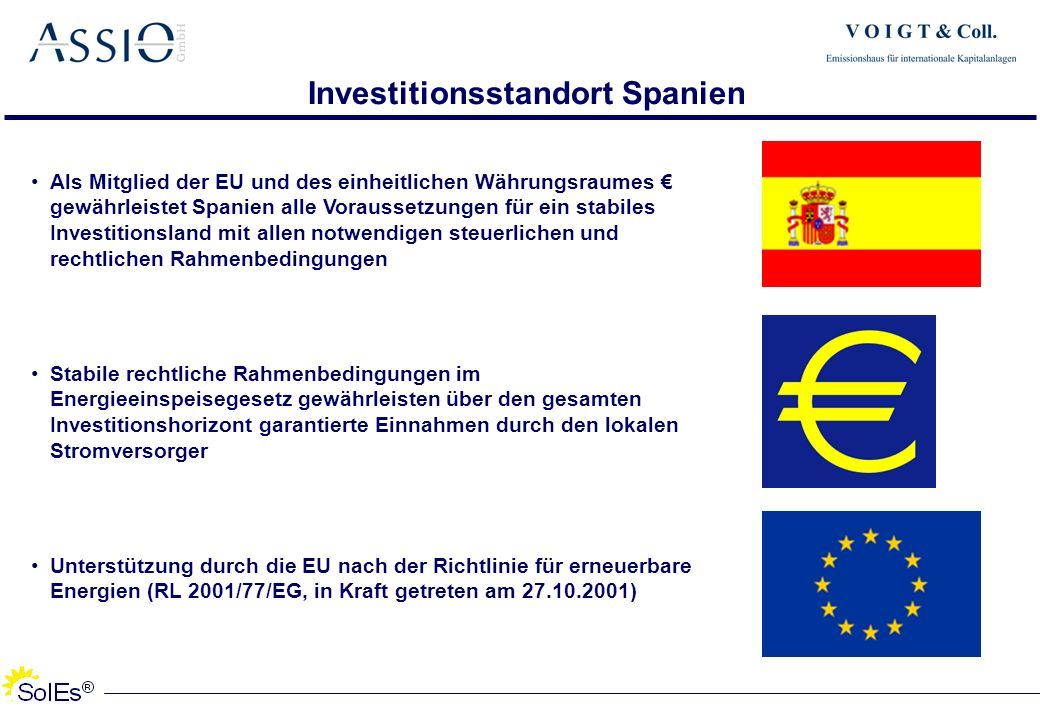 Als Mitglied der EU und des einheitlichen Währungsraumes gewährleistet Spanien alle Voraussetzungen für ein stabiles Investitionsland mit allen notwen