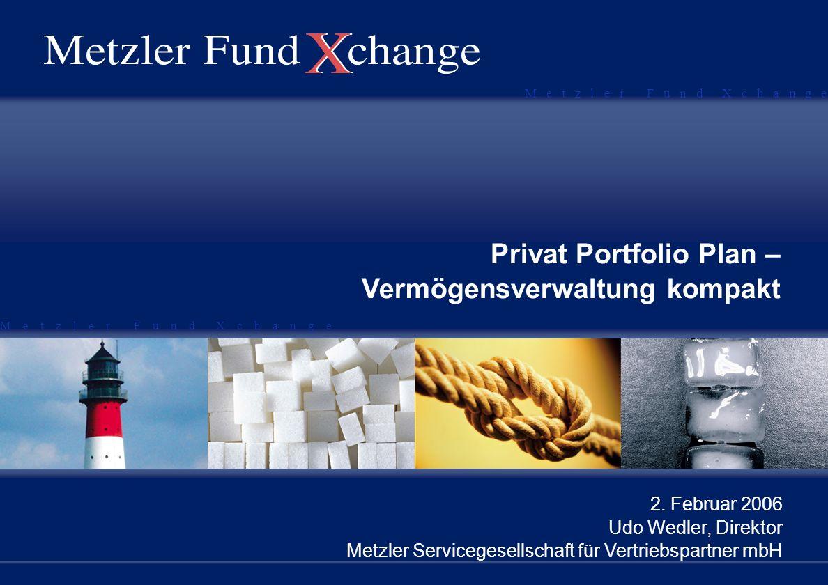 M e t z l e r F u n d X c h a n g e Privat Portfolio Plan – Vermögensverwaltung kompakt 2. Februar 2006 Udo Wedler, Direktor Metzler Servicegesellscha