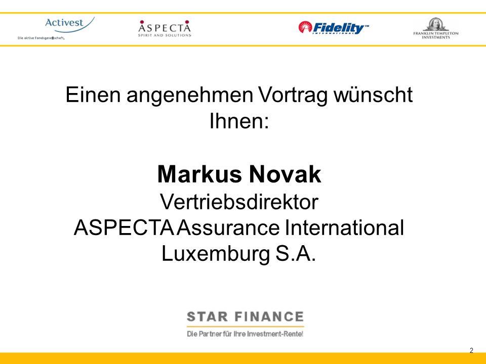 RENTE.invest 2 Die Investment-Rente Einen angenehmen Vortrag wünscht Ihnen: Markus Novak Vertriebsdirektor ASPECTA Assurance International Luxemburg S
